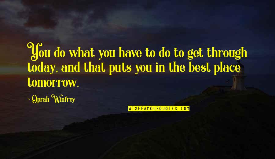 Do You Best Quotes By Oprah Winfrey: You do what you have to do to