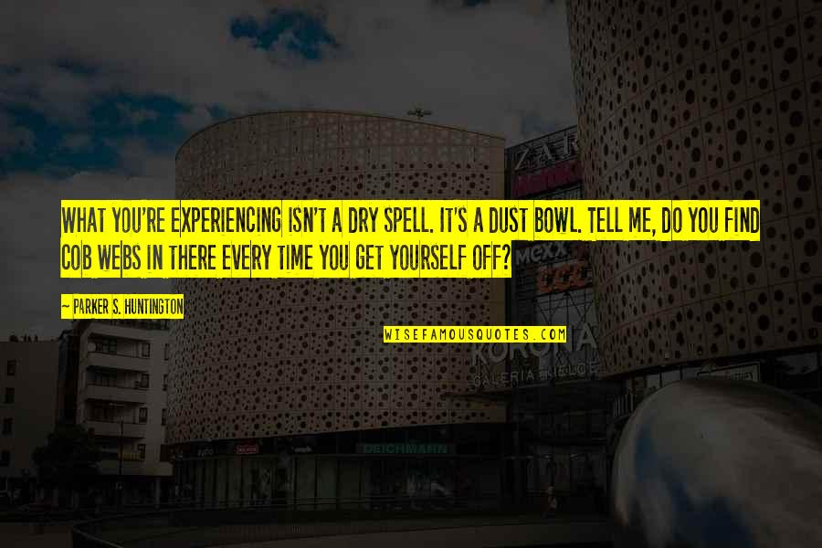 Do You Best Quotes By Parker S. Huntington: What you're experiencing isn't a dry spell. It's