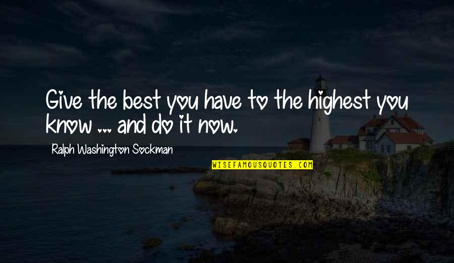 Do You Best Quotes By Ralph Washington Sockman: Give the best you have to the highest