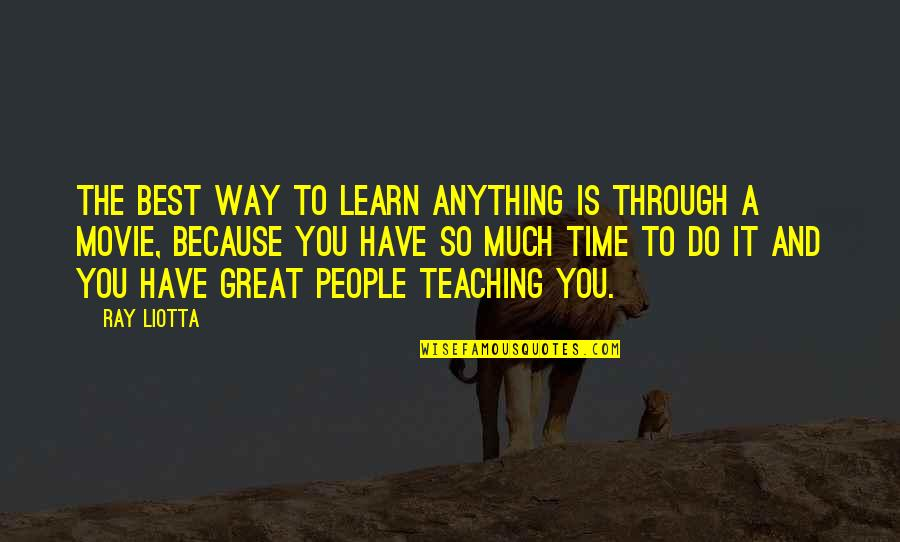 Do You Best Quotes By Ray Liotta: The best way to learn anything is through
