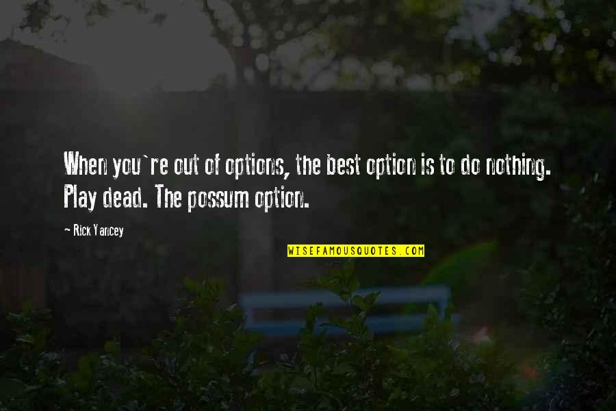 Do You Best Quotes By Rick Yancey: When you're out of options, the best option