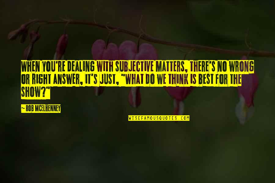 Do You Best Quotes By Rob McElhenney: When you're dealing with subjective matters, there's no