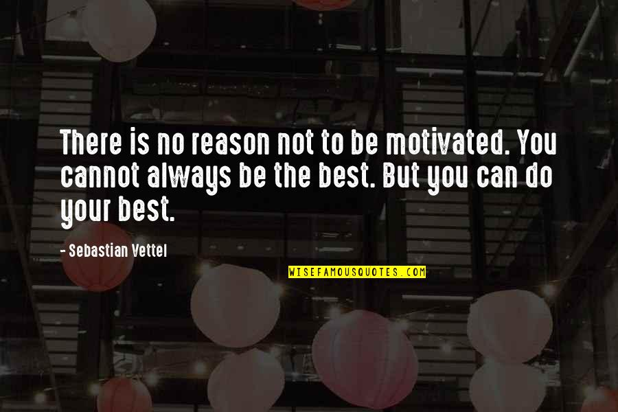 Do You Best Quotes By Sebastian Vettel: There is no reason not to be motivated.