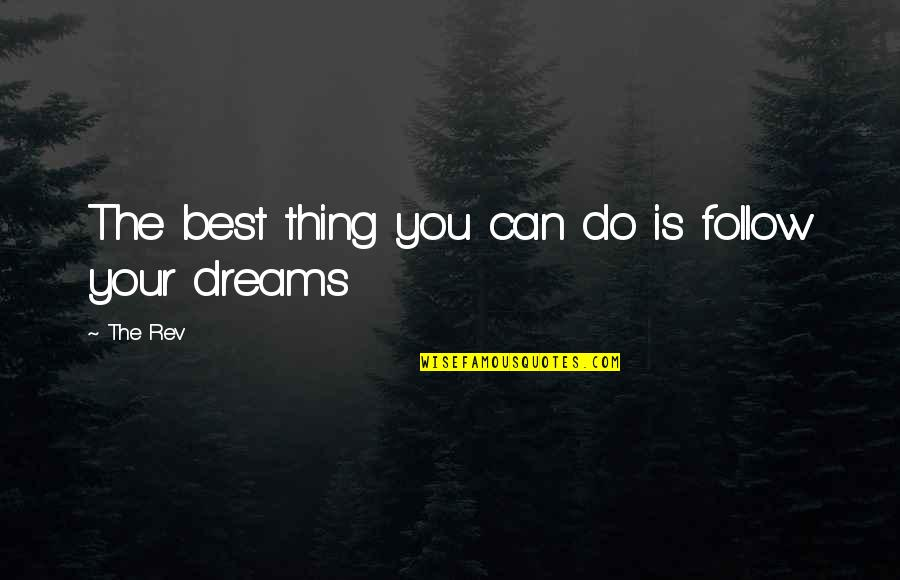 Do You Best Quotes By The Rev: The best thing you can do is follow
