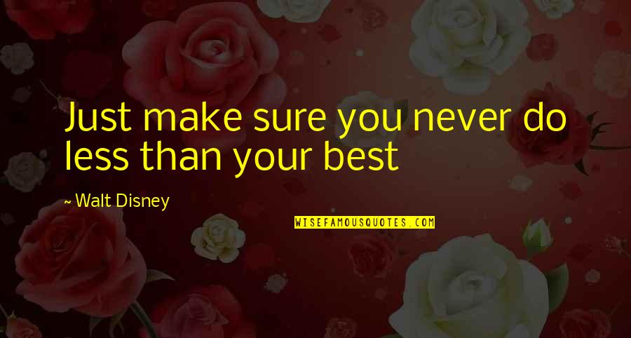 Do You Best Quotes By Walt Disney: Just make sure you never do less than