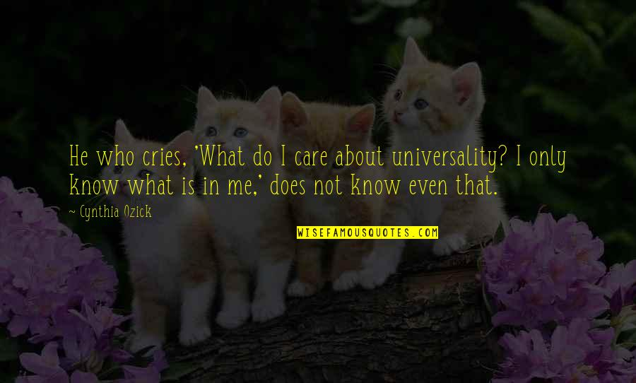 Do You Care About Me Quotes By Cynthia Ozick: He who cries, 'What do I care about