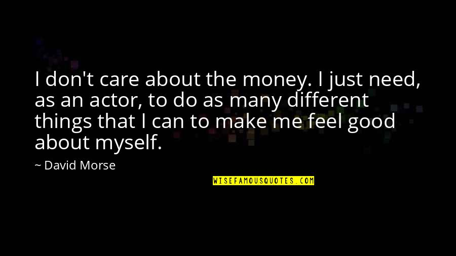 Do You Care About Me Quotes By David Morse: I don't care about the money. I just