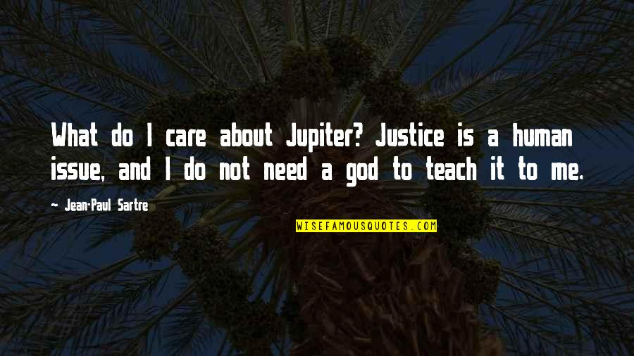 Do You Care About Me Quotes By Jean-Paul Sartre: What do I care about Jupiter? Justice is