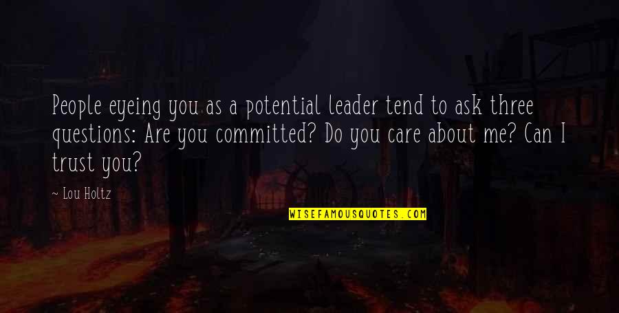 Do You Care About Me Quotes By Lou Holtz: People eyeing you as a potential leader tend