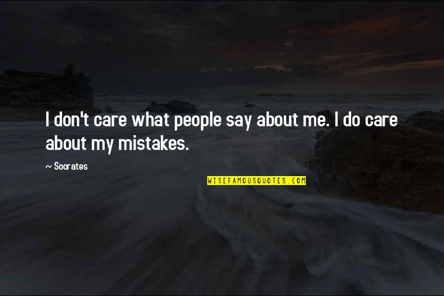 Do You Care About Me Quotes By Socrates: I don't care what people say about me.