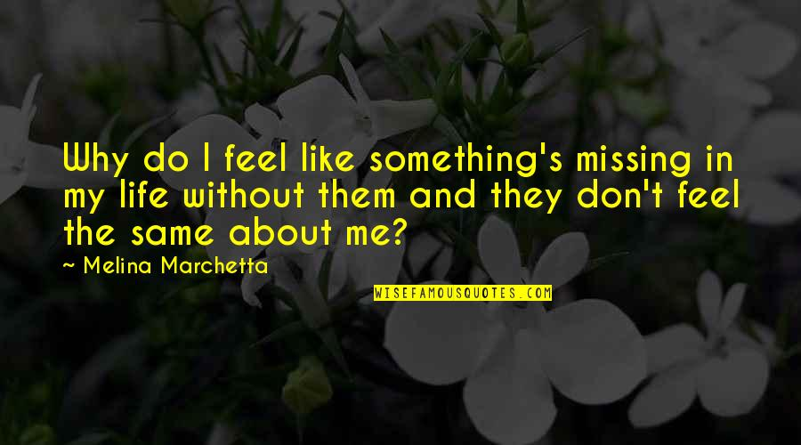 Do You Even Feel The Same Quotes By Melina Marchetta: Why do I feel like something's missing in
