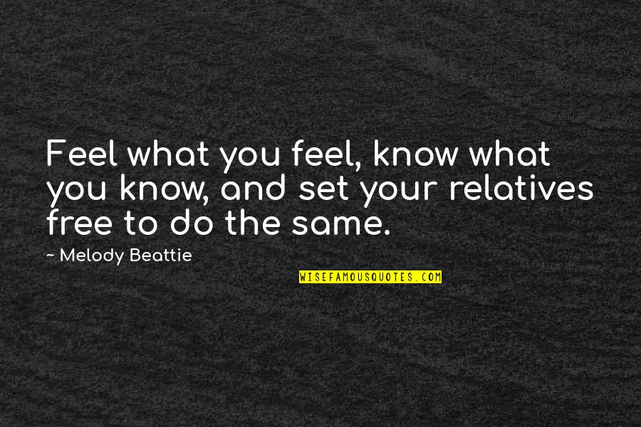 Do You Even Feel The Same Quotes By Melody Beattie: Feel what you feel, know what you know,