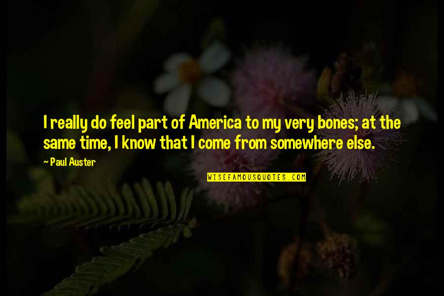 Do You Even Feel The Same Quotes By Paul Auster: I really do feel part of America to