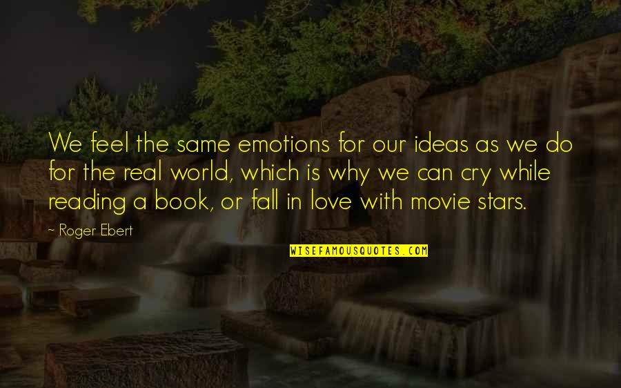 Do You Even Feel The Same Quotes By Roger Ebert: We feel the same emotions for our ideas