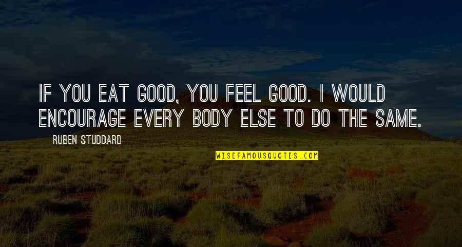 Do You Even Feel The Same Quotes By Ruben Studdard: If you eat good, you feel good. I