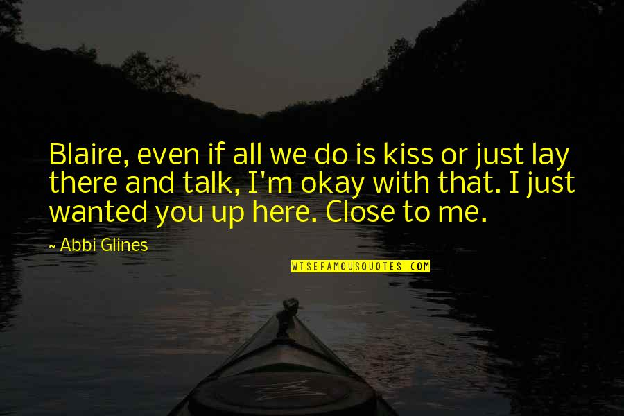 Do You Even Love Me Quotes By Abbi Glines: Blaire, even if all we do is kiss