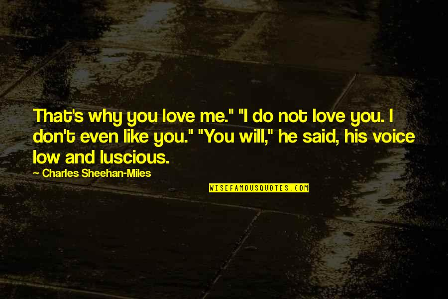 "Do You Even Love Me Quotes By Charles Sheehan-Miles: That's why you love me."" ""I do not"
