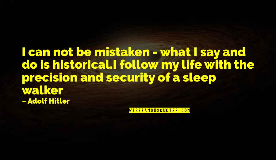 Do You Ever Sleep Quotes By Adolf Hitler: I can not be mistaken - what I