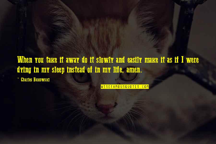 Do You Ever Sleep Quotes By Charles Bukowski: When you take it away do it slowly