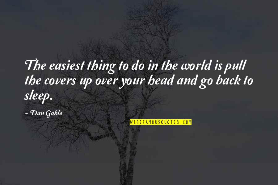Do You Ever Sleep Quotes By Dan Gable: The easiest thing to do in the world