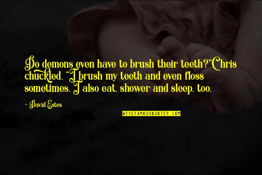 "Do You Ever Sleep Quotes By David Estes: Do demons even have to brush their teeth?""Chris"