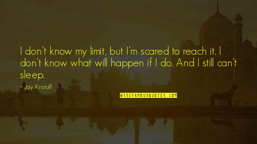 Do You Ever Sleep Quotes By Jay Kristoff: I don't know my limit, but I'm scared