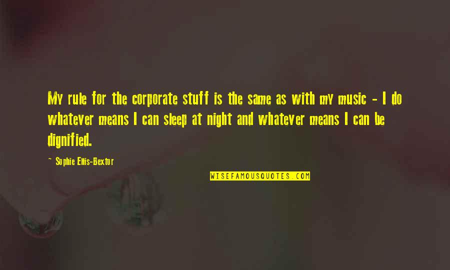 Do You Ever Sleep Quotes By Sophie Ellis-Bextor: My rule for the corporate stuff is the