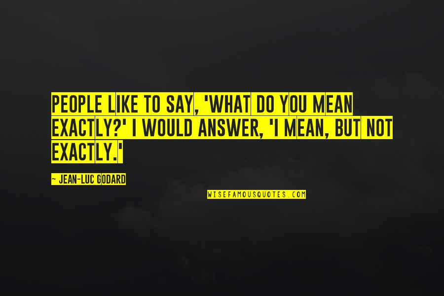 Do You Mean What You Say Quotes Top 32 Famous Quotes About Do You