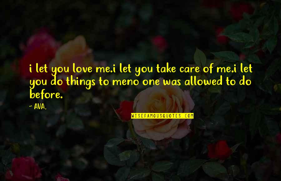 Do You Really Care Me Quotes By AVA.: i let you love me.i let you take