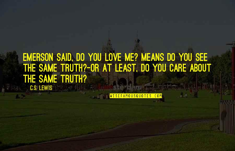 Do You Really Care Me Quotes By C.S. Lewis: Emerson said, Do you love me? means Do