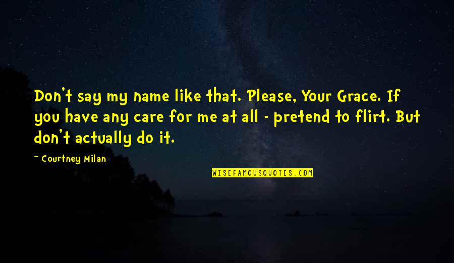 Do You Really Care Me Quotes By Courtney Milan: Don't say my name like that. Please, Your