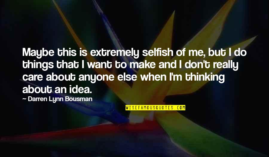 Do You Really Care Me Quotes By Darren Lynn Bousman: Maybe this is extremely selfish of me, but