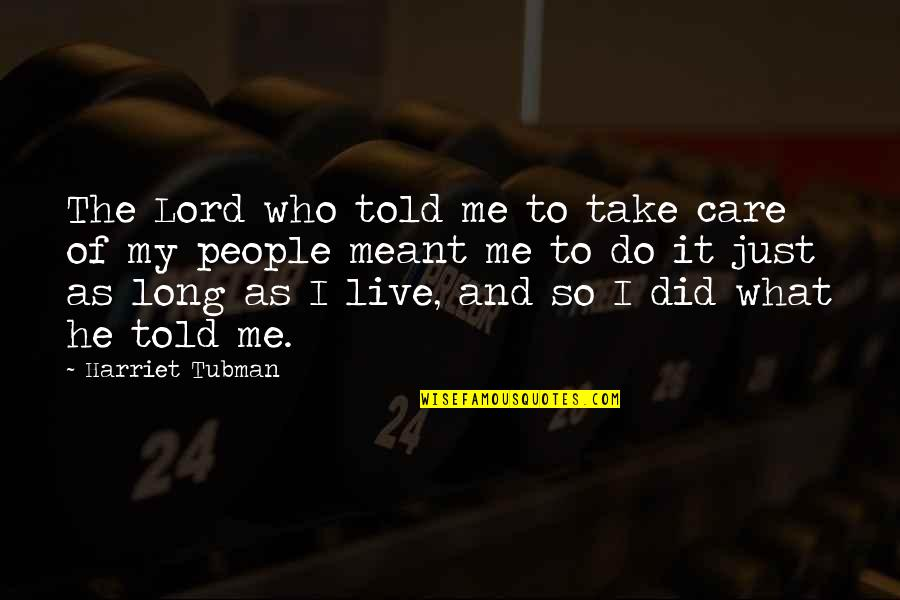 Do You Really Care Me Quotes By Harriet Tubman: The Lord who told me to take care