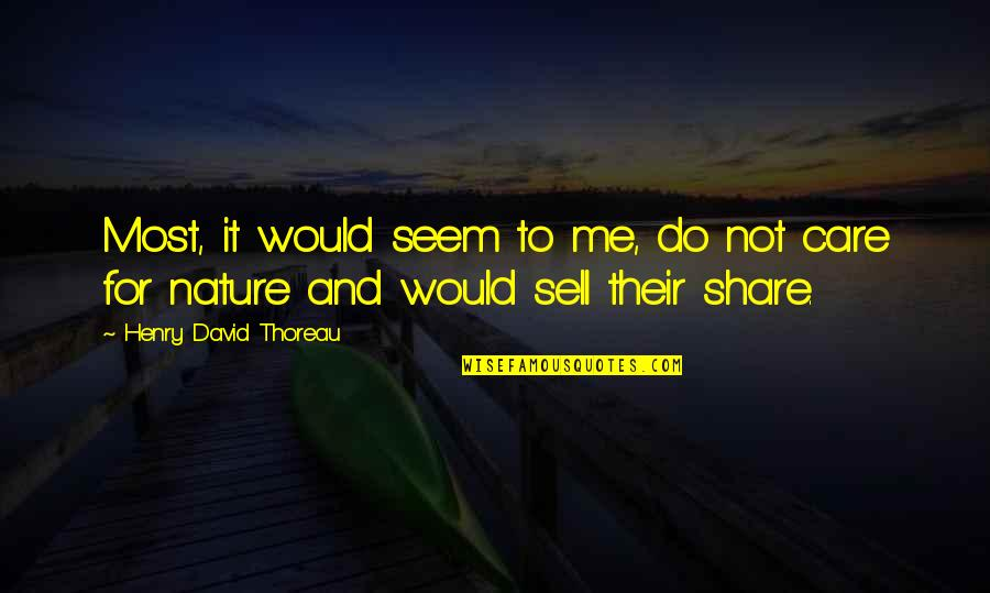 Do You Really Care Me Quotes By Henry David Thoreau: Most, it would seem to me, do not