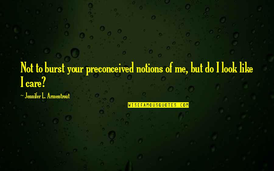 Do You Really Care Me Quotes By Jennifer L. Armentrout: Not to burst your preconceived notions of me,