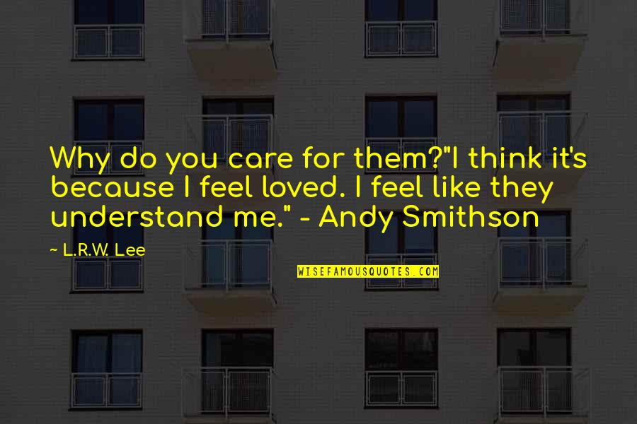 """Do You Really Care Me Quotes By L.R.W. Lee: Why do you care for them?""""I think it's"""