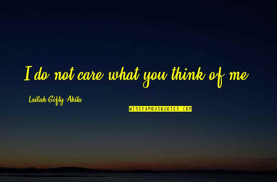 Do You Really Care Me Quotes By Lailah Gifty Akita: I do not care what you think of