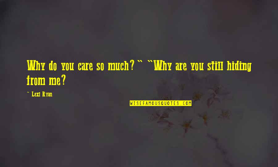"""Do You Really Care Me Quotes By Lexi Ryan: Why do you care so much?"""" """"Why are"""