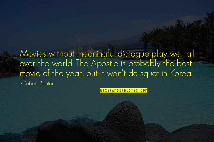 Do You Squat Quotes By Robert Benton: Movies without meaningful dialogue play well all over