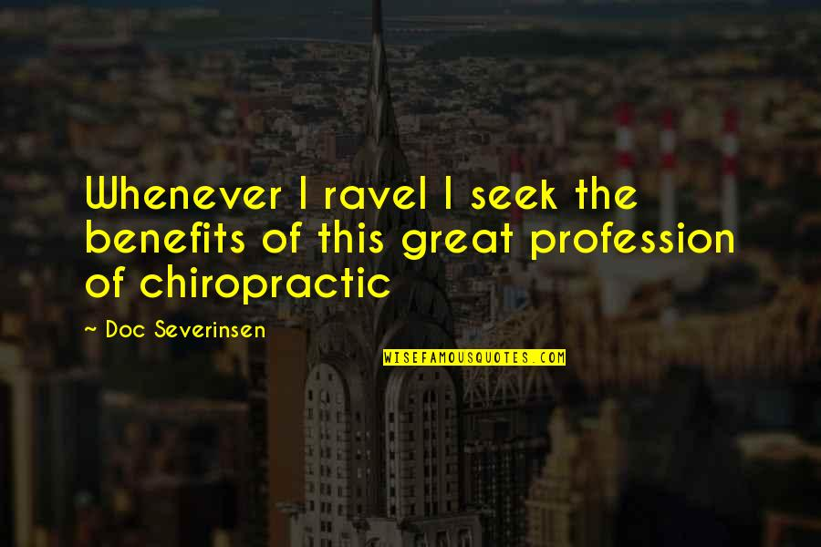 Doc Severinsen Quotes By Doc Severinsen: Whenever I ravel I seek the benefits of