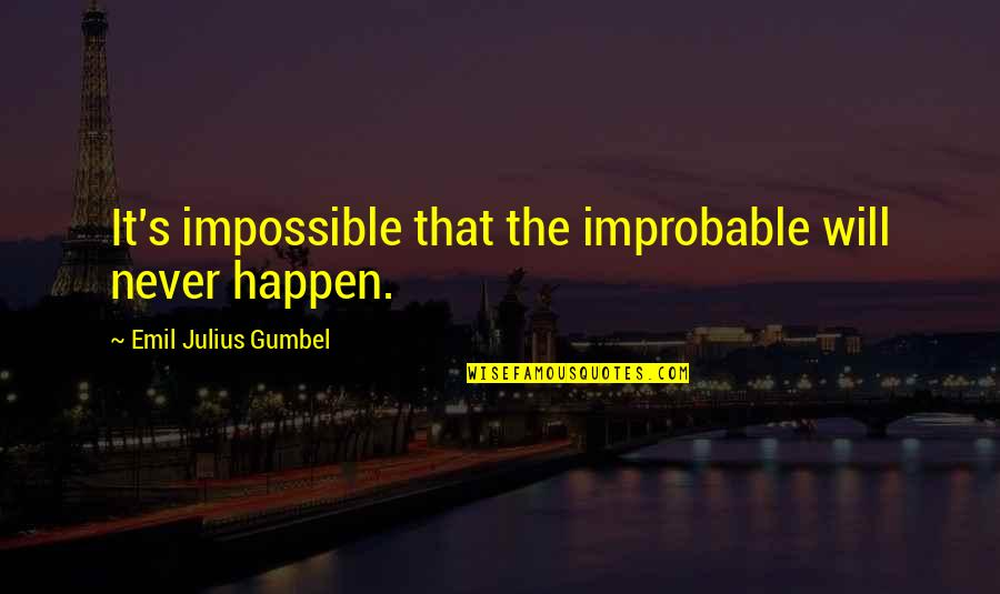 Doc Terminus Quotes By Emil Julius Gumbel: It's impossible that the improbable will never happen.