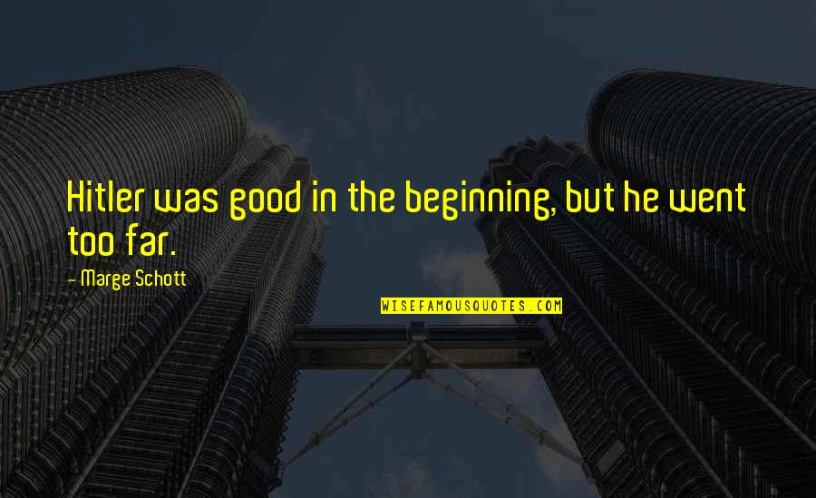 Doc Terminus Quotes By Marge Schott: Hitler was good in the beginning, but he