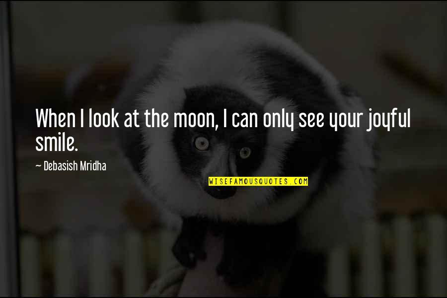 Dockers Quotes By Debasish Mridha: When I look at the moon, I can