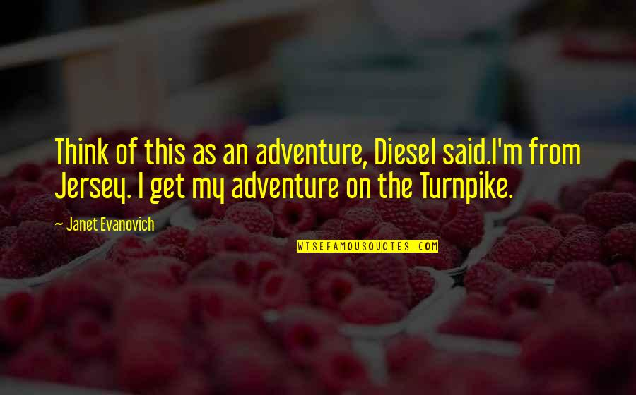 Dockers Quotes By Janet Evanovich: Think of this as an adventure, Diesel said.I'm