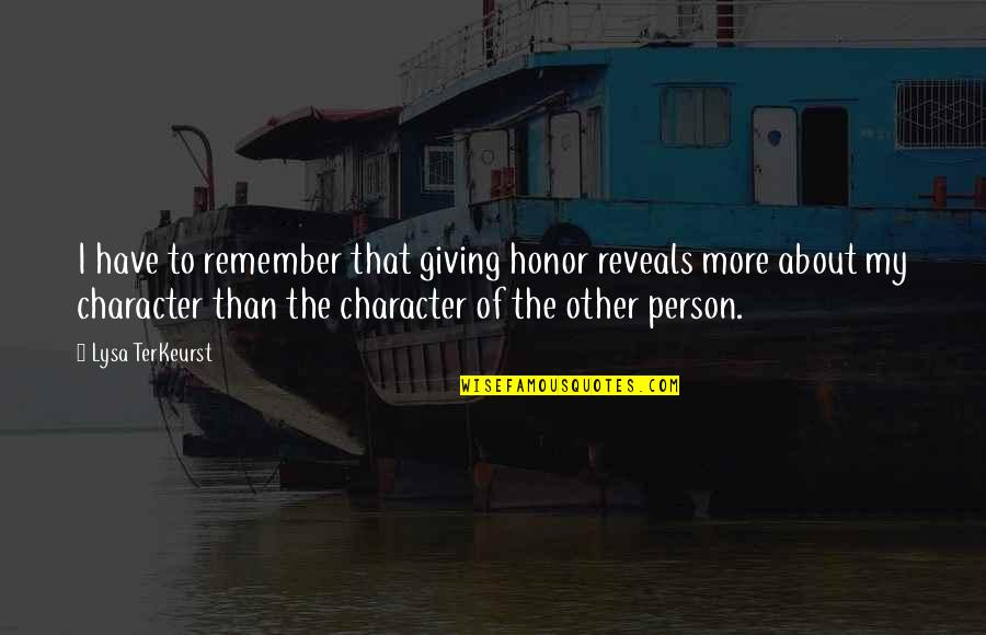 Dockers Quotes By Lysa TerKeurst: I have to remember that giving honor reveals