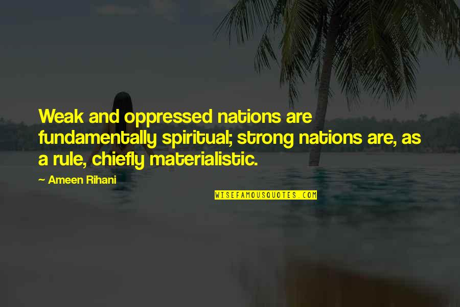Doctor Canterbury Tales Quotes By Ameen Rihani: Weak and oppressed nations are fundamentally spiritual; strong