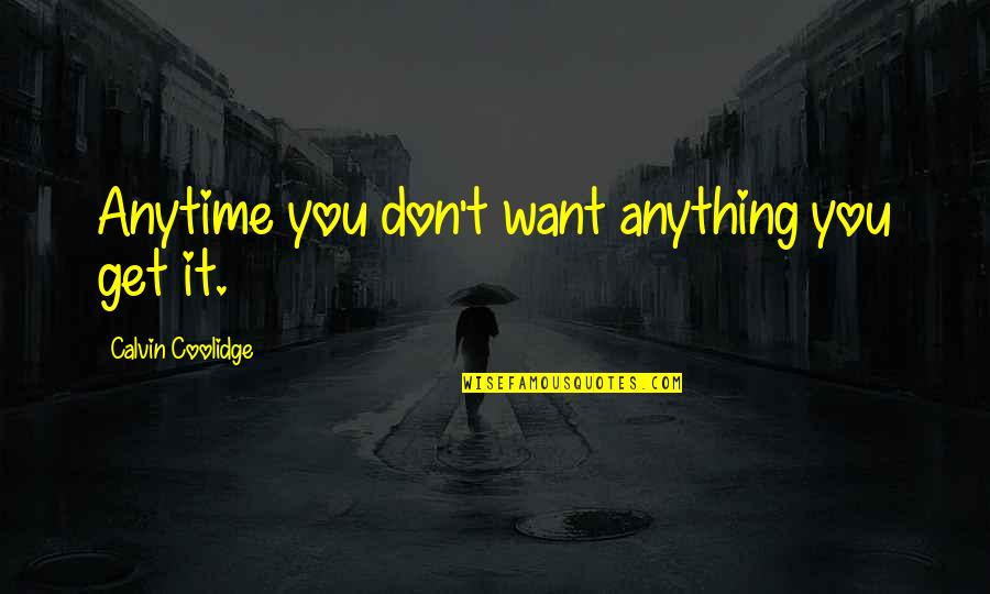 Doctor Canterbury Tales Quotes By Calvin Coolidge: Anytime you don't want anything you get it.