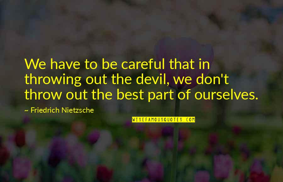 Doctor Canterbury Tales Quotes By Friedrich Nietzsche: We have to be careful that in throwing