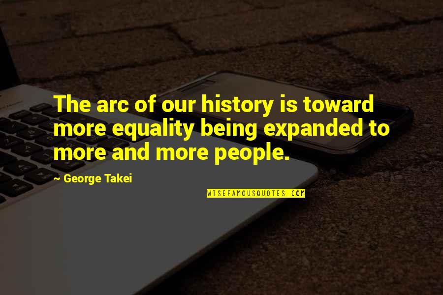 Doctor Canterbury Tales Quotes By George Takei: The arc of our history is toward more
