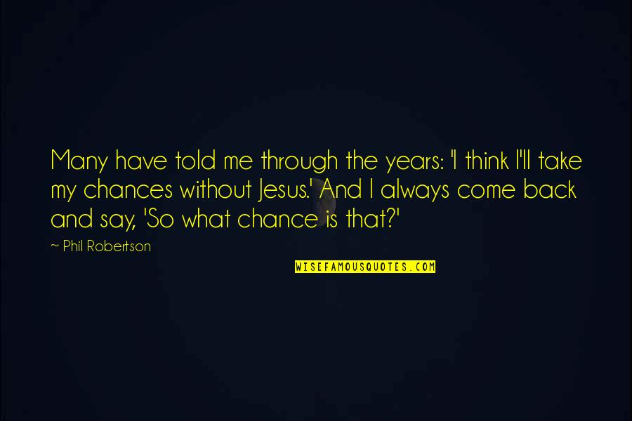 Doctor Canterbury Tales Quotes By Phil Robertson: Many have told me through the years: 'I